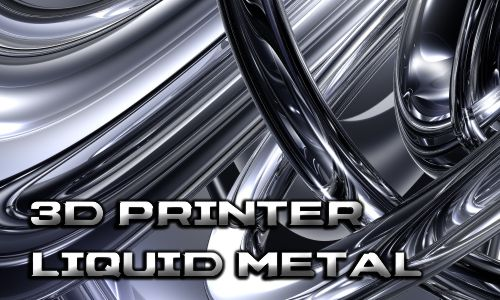 3D Printer Liquid Metal